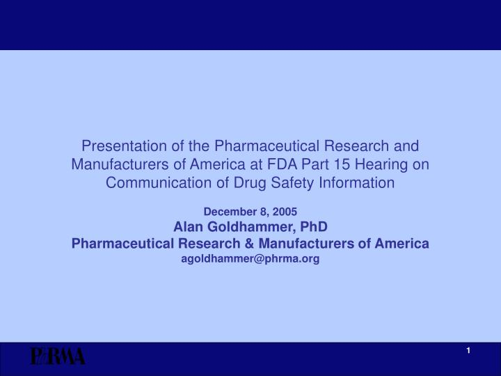 Presentation of the Pharmaceutical Research and Manufacturers of America at FDA Part 15 Hearing on C...