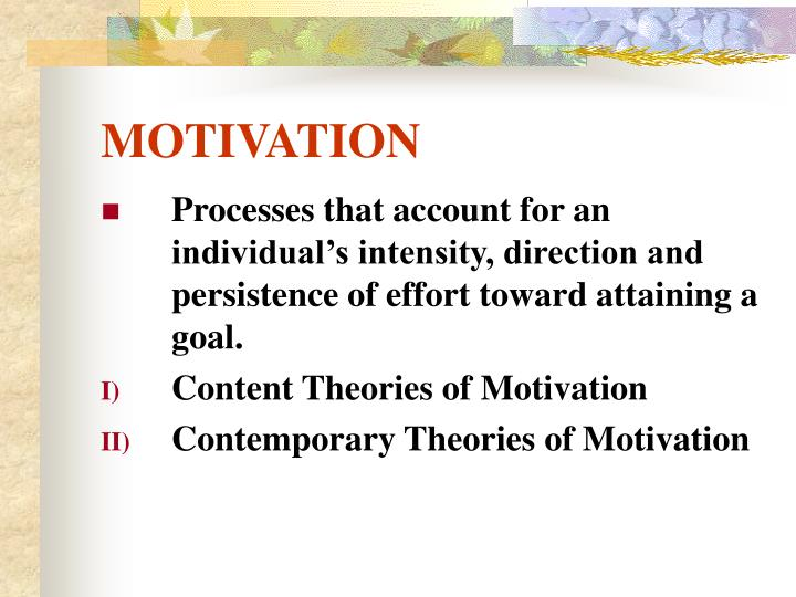 content theory of motivation Advertisements: some of the most important theories of motivation are as follows: 1 maslow's need hierarchy theory 2 herzberg's motivation hygiene theory 3.