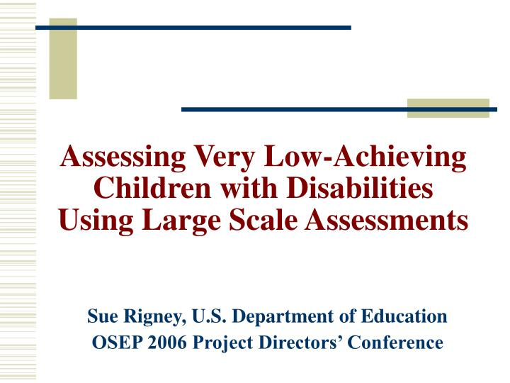 Assessing very low achieving children with disabilities using large scale assessments
