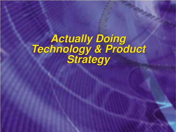 actually doing technology product strategy n.