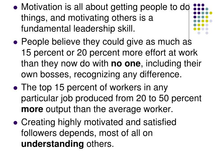 Motivation is all about getting people to do things, and motivating others is a fundamental leadersh...