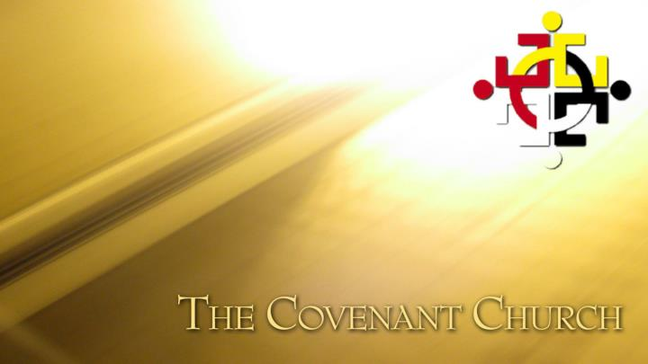 The covenant is our denomination our larger church family