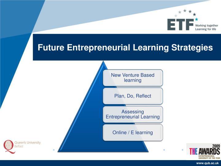 Future Entrepreneurial Learning Strategies