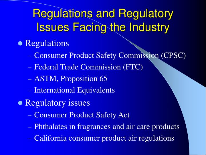Regulations and Regulatory Issues Facing the Industry