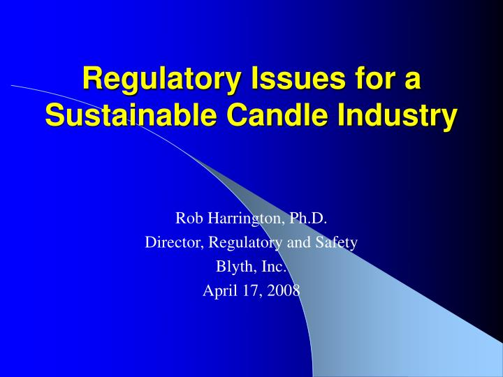 Regulatory Issues for a Sustainable Candle Industry