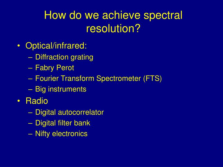 How do we achieve spectral resolution?