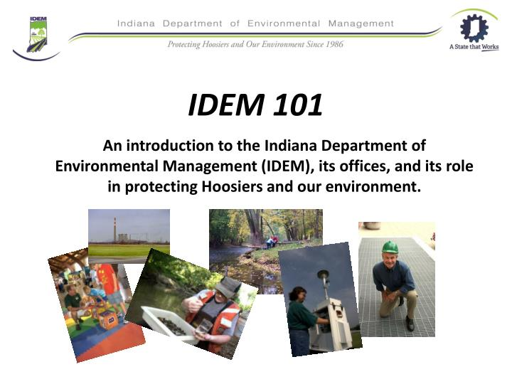 An introduction to the Indiana Department of Environmental Management (IDEM), its offices, and its role in protecting Hoosiers and our environment.