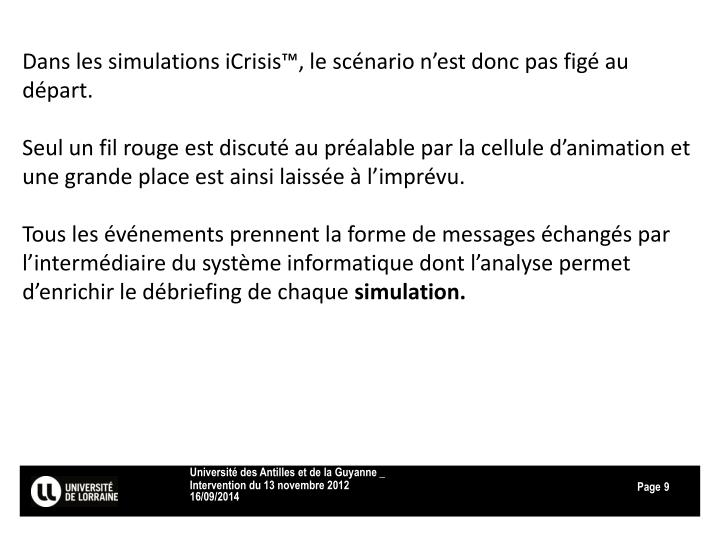 Dans les simulations iCrisis™, le scénario n'est donc pas figé au départ.