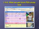 1 5 8 what we get from psg study now