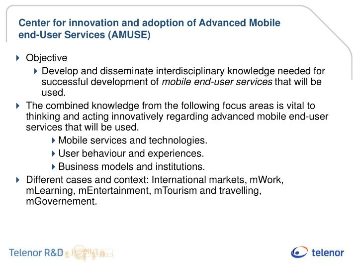 Center for innovation and adoption of advanced mobile end user services amuse