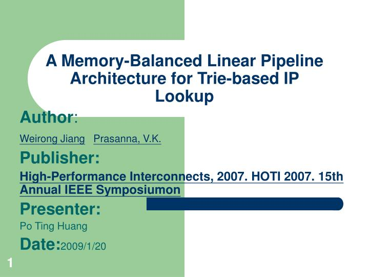 a memory balanced linear pipeline architecture for trie based ip lookup n.