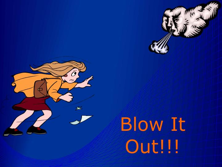 Blow It Out!!!