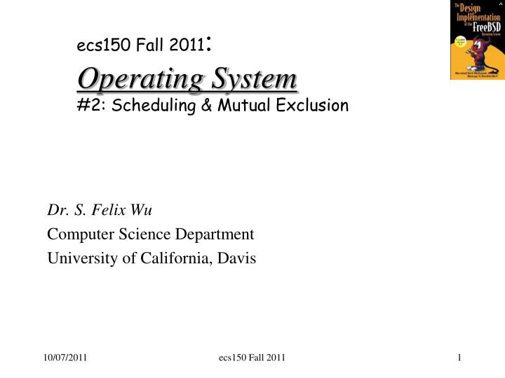 ecs150 fall 2011 operating system 2 scheduling mutual exclusion n.