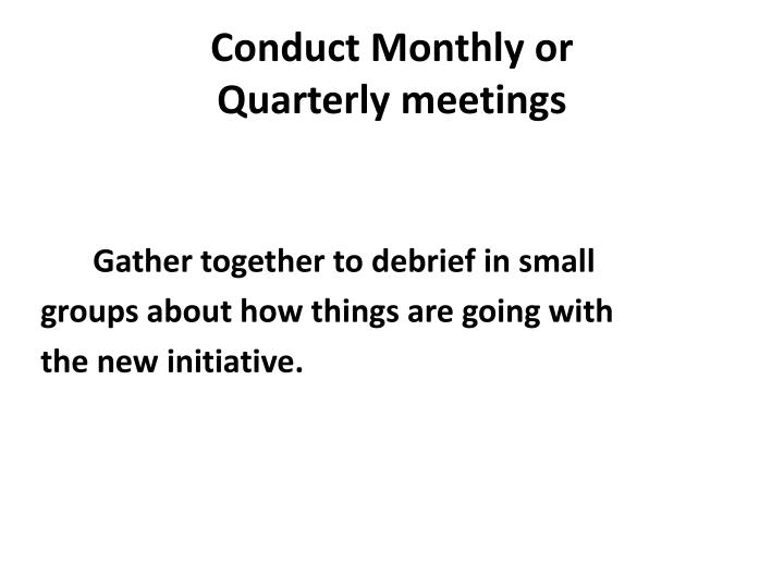 Conduct Monthly or