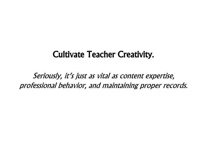 Cultivate Teacher Creativity.