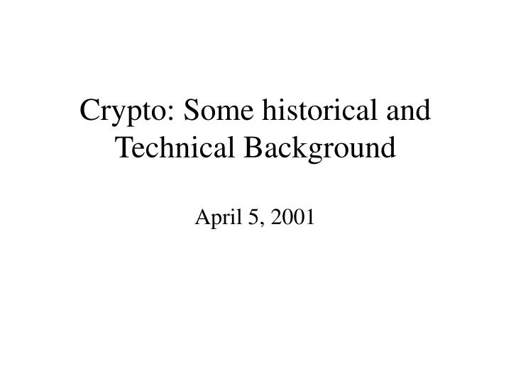 crypto some historical and technical background april 5 2001 n.