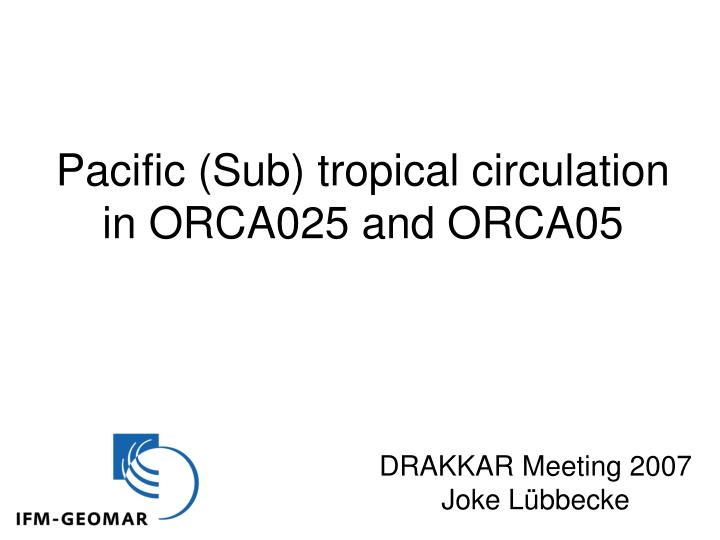 pacific sub tropical circulation in orca025 and orca05