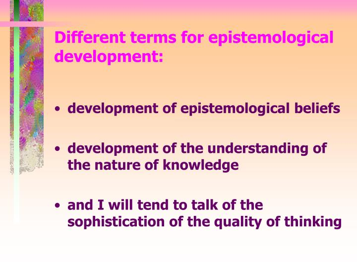 Different terms for epistemological development: