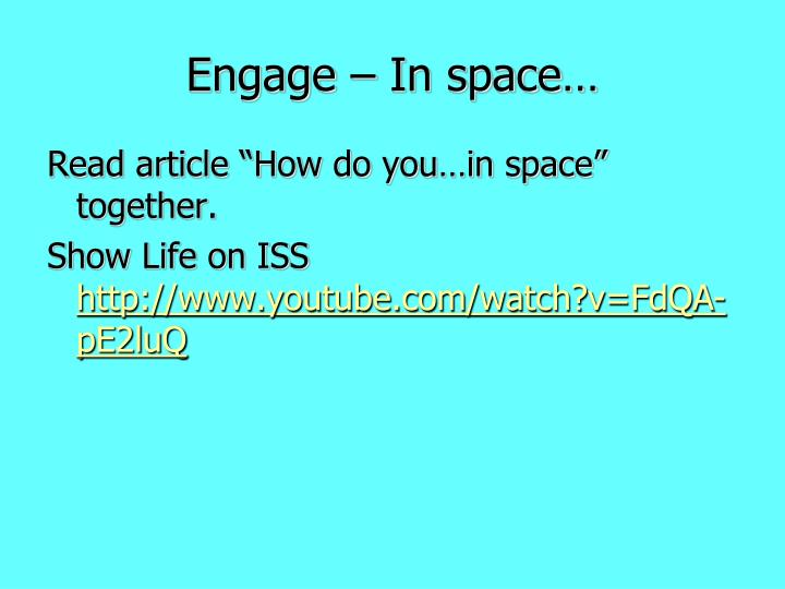 Engage in space