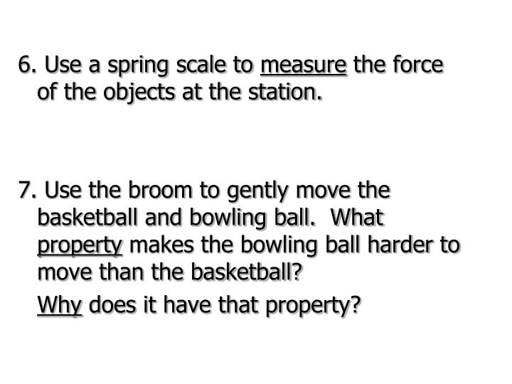 6. Use a spring scale to