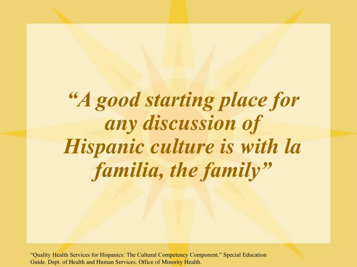 """A good starting place for any discussion of Hispanic culture is with la familia, the family"""