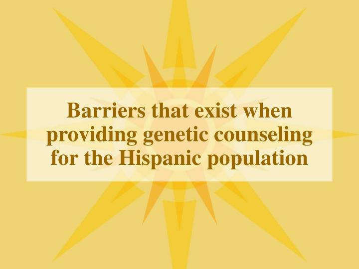 Barriers that exist when providing genetic counseling for the Hispanic population