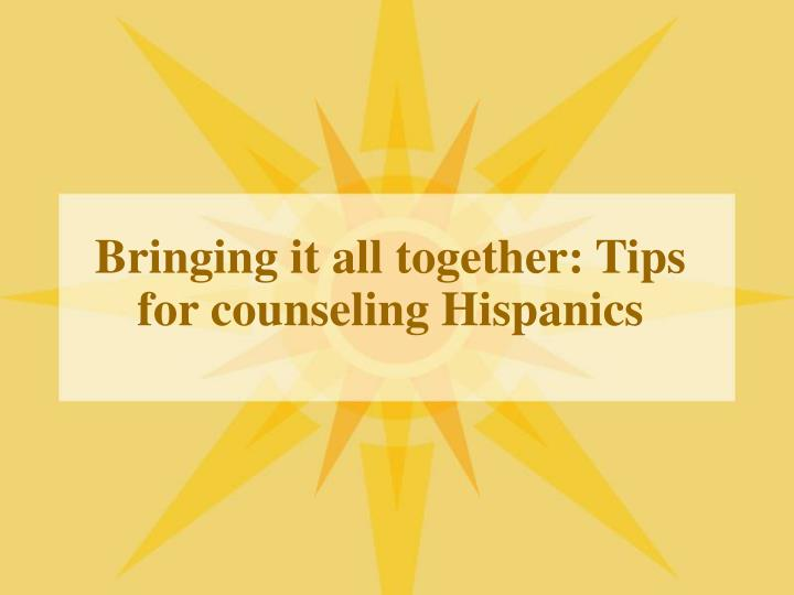 Bringing it all together: Tips for counseling Hispanics