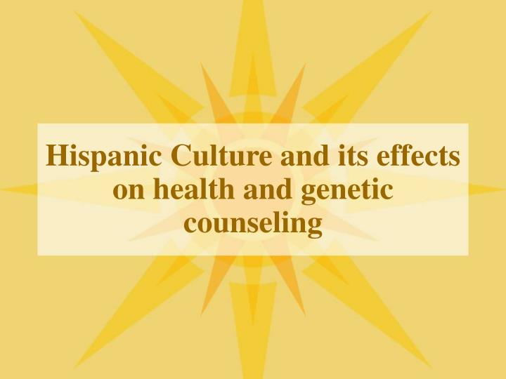 Hispanic Culture and its effects on health and genetic counseling