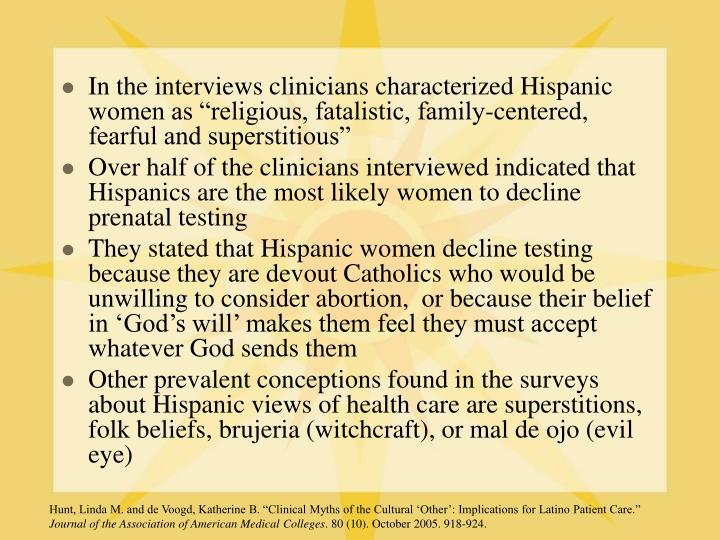 "In the interviews clinicians characterized Hispanic women as ""religious, fatalistic, family-centered, fearful and superstitious"""