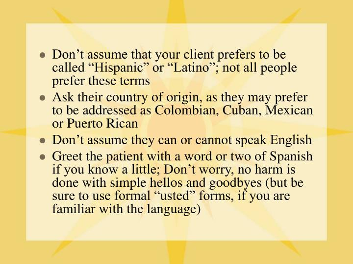 "Don't assume that your client prefers to be called ""Hispanic"" or ""Latino""; not all people prefer these terms"