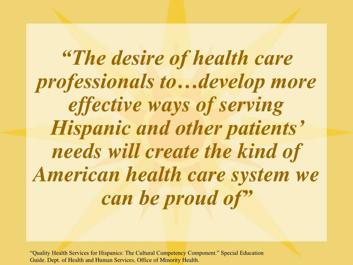 """The desire of health care professionals to…develop more effective ways of serving Hispanic and other patients' needs will create the kind of American health care system we can be proud of"""