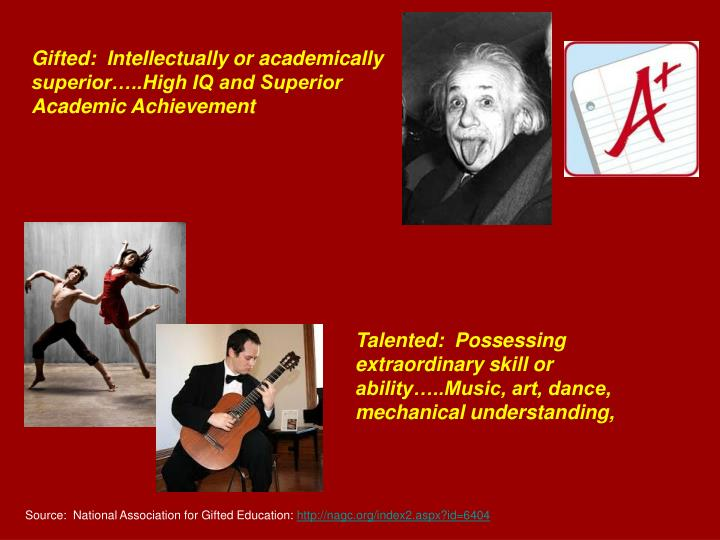 Gifted:  Intellectually or academically superior…..High IQ and Superior Academic Achievement