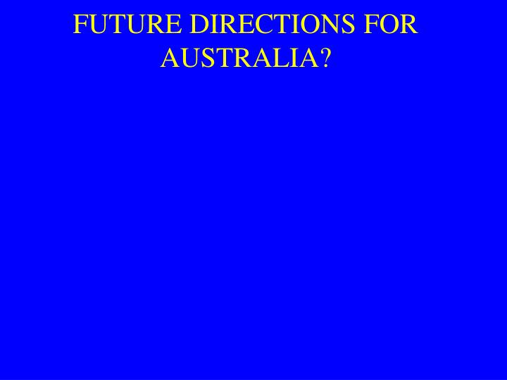 FUTURE DIRECTIONS FOR AUSTRALIA?