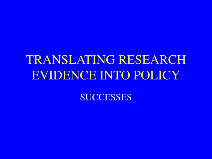 Translating research evidence into policy1