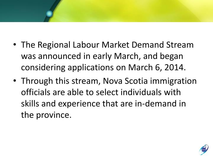The Regional Labour Market Demand Stream was announced in early March, and began considering applications on March 6, 2014.