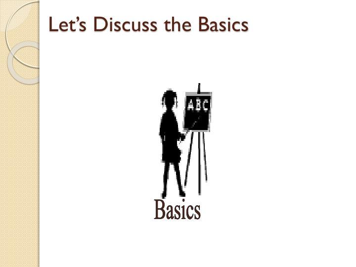 Let's Discuss the Basics