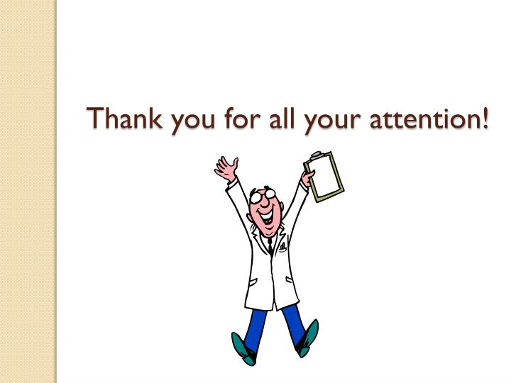 Thank you for all your attention!