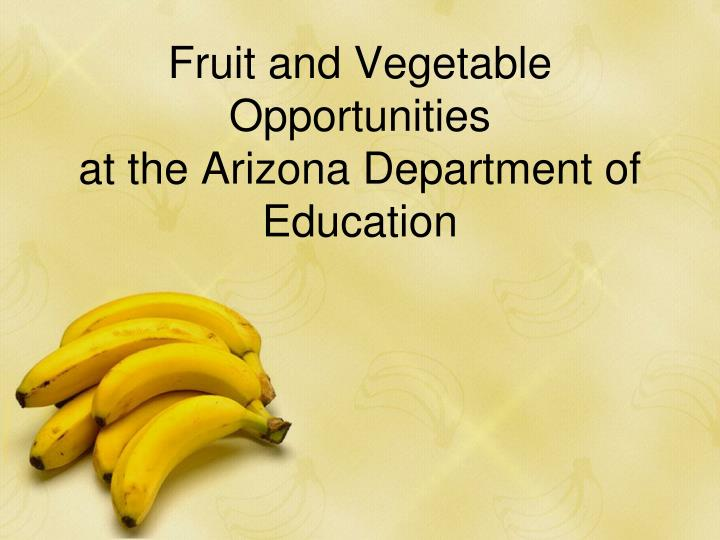 fruit and vegetable opportunities at the arizona department of education n.
