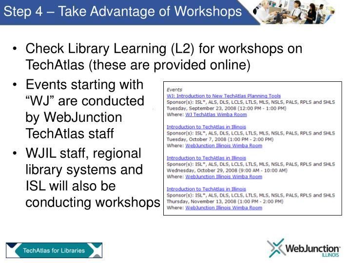 Step 4 – Take Advantage of Workshops