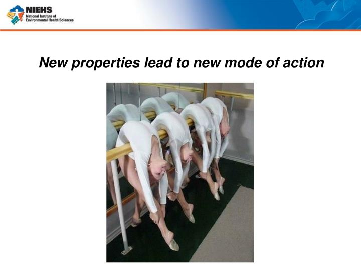 New properties lead to new mode of action