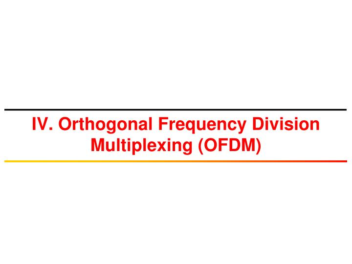 iv orthogonal frequency division multiplexing ofdm