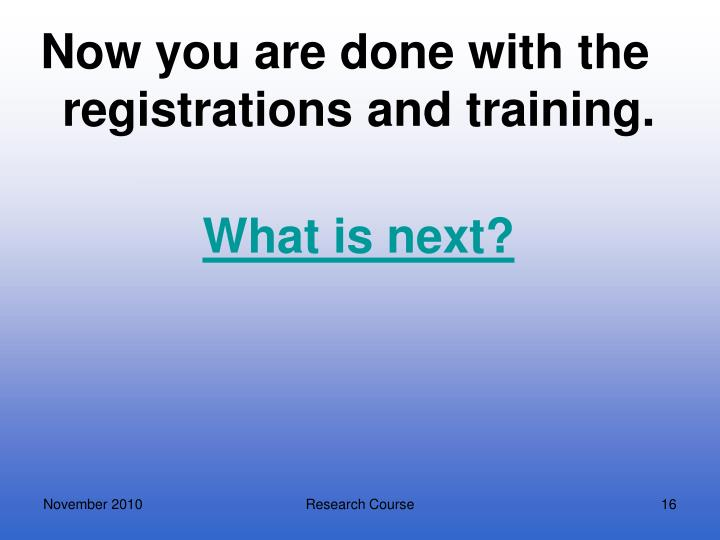 Now you are done with the registrations and training.