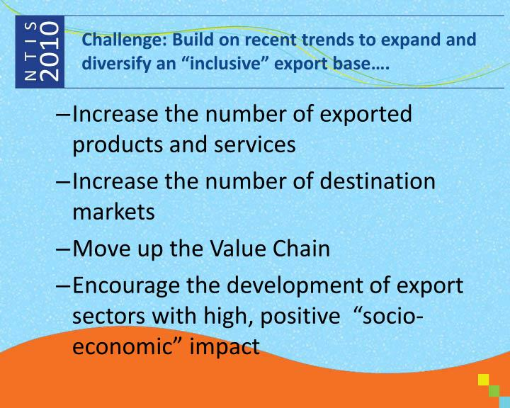 """Challenge: Build on recent trends to expand and diversify an """"inclusive"""" export base…."""