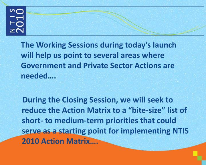 The Working Sessions during today's launch will help us point to several areas where Government and Private Sector Actions are needed….