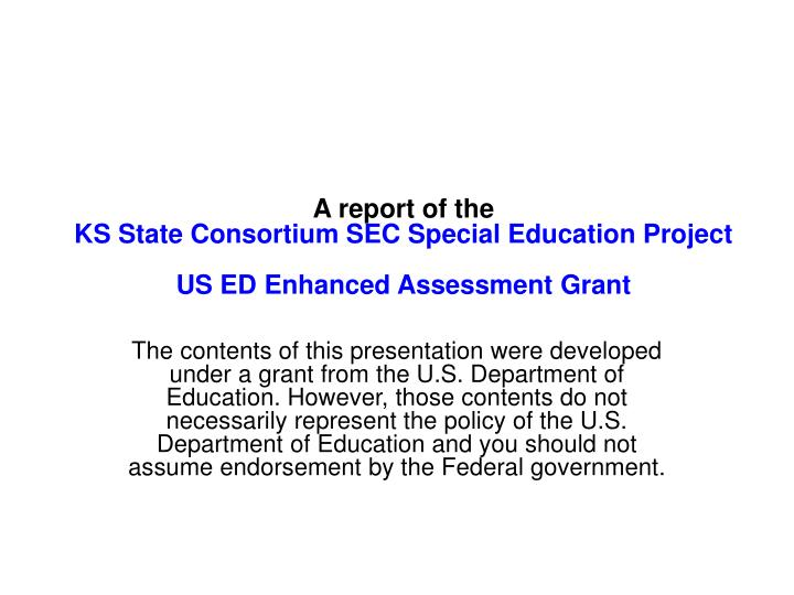 A report of the ks state consortium sec special education project us ed enhanced assessment grant
