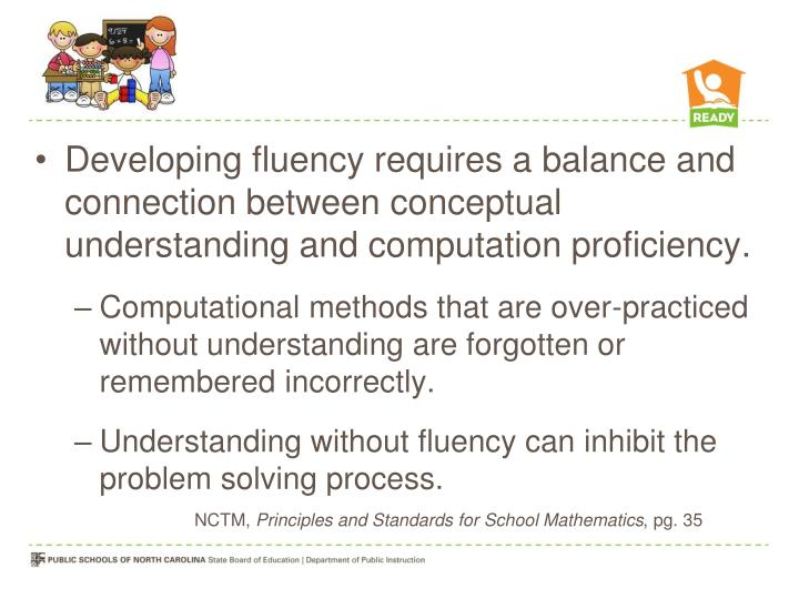 Developing fluency requires a balance and connection between conceptual understanding and computation proficiency.