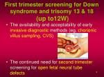 first trimester screening for down syndrome and trisomy 13 18 up to12w
