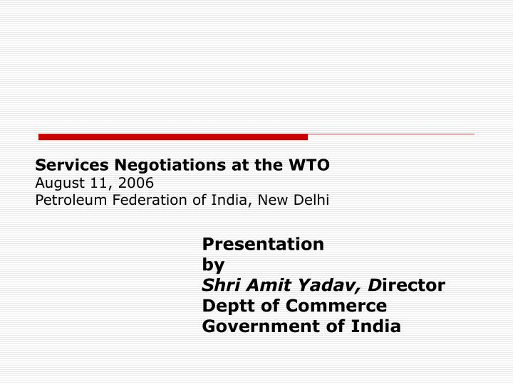 services negotiations at the wto august 11 2006 petroleum federation of india new delhi n.
