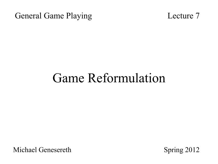 General Game Playing				Lecture 7