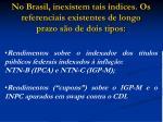 no brasil inexistem tais ndices os referenciais existentes de longo prazo s o de dois tipos